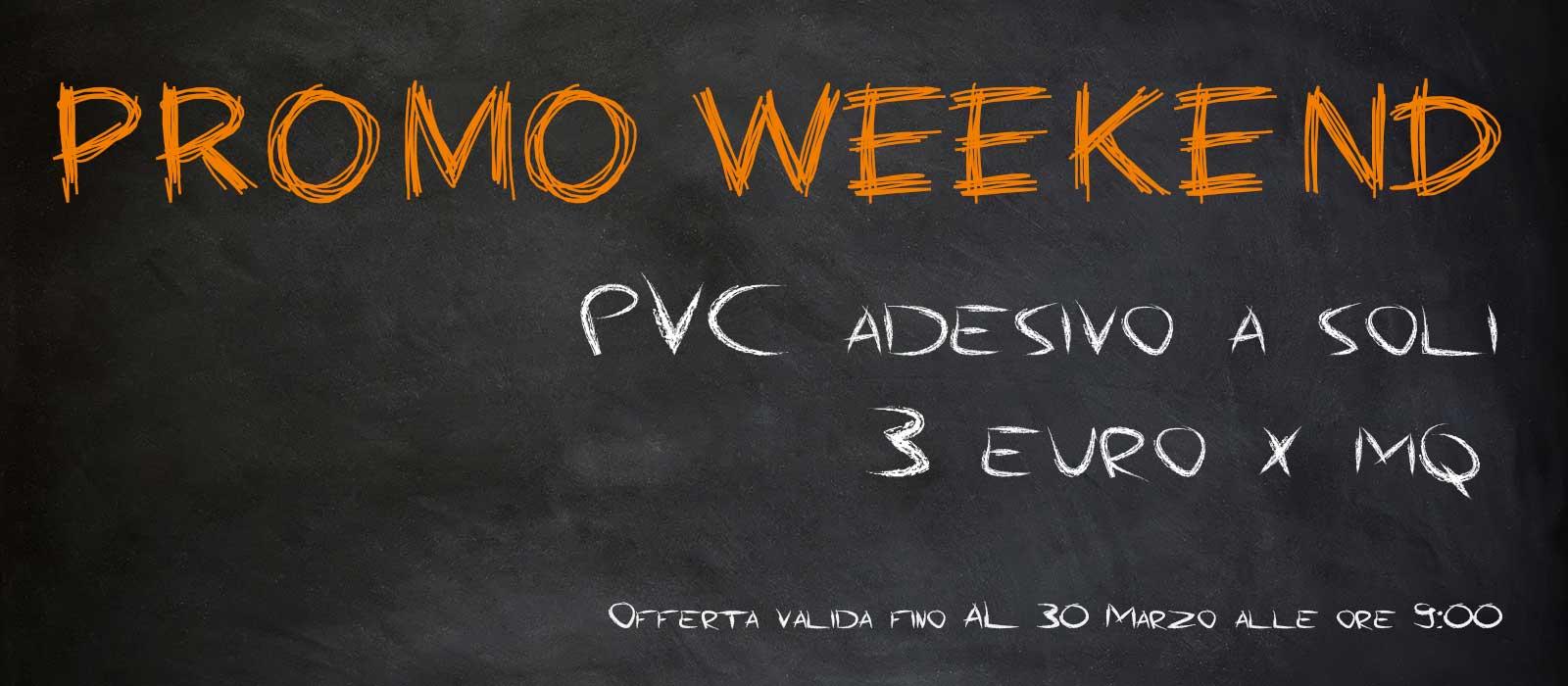 Promo Weekend – PVC Adesivo!